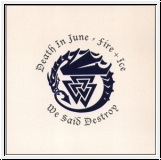 DEATH IN JUNE / FIRE + ICE We Said Destroy 7