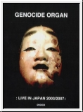 GENOCIDE ORGAN :Live In Japan 2003 / 2007: CD / DVD