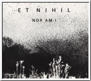 ET NIHIL Nor Am I CD